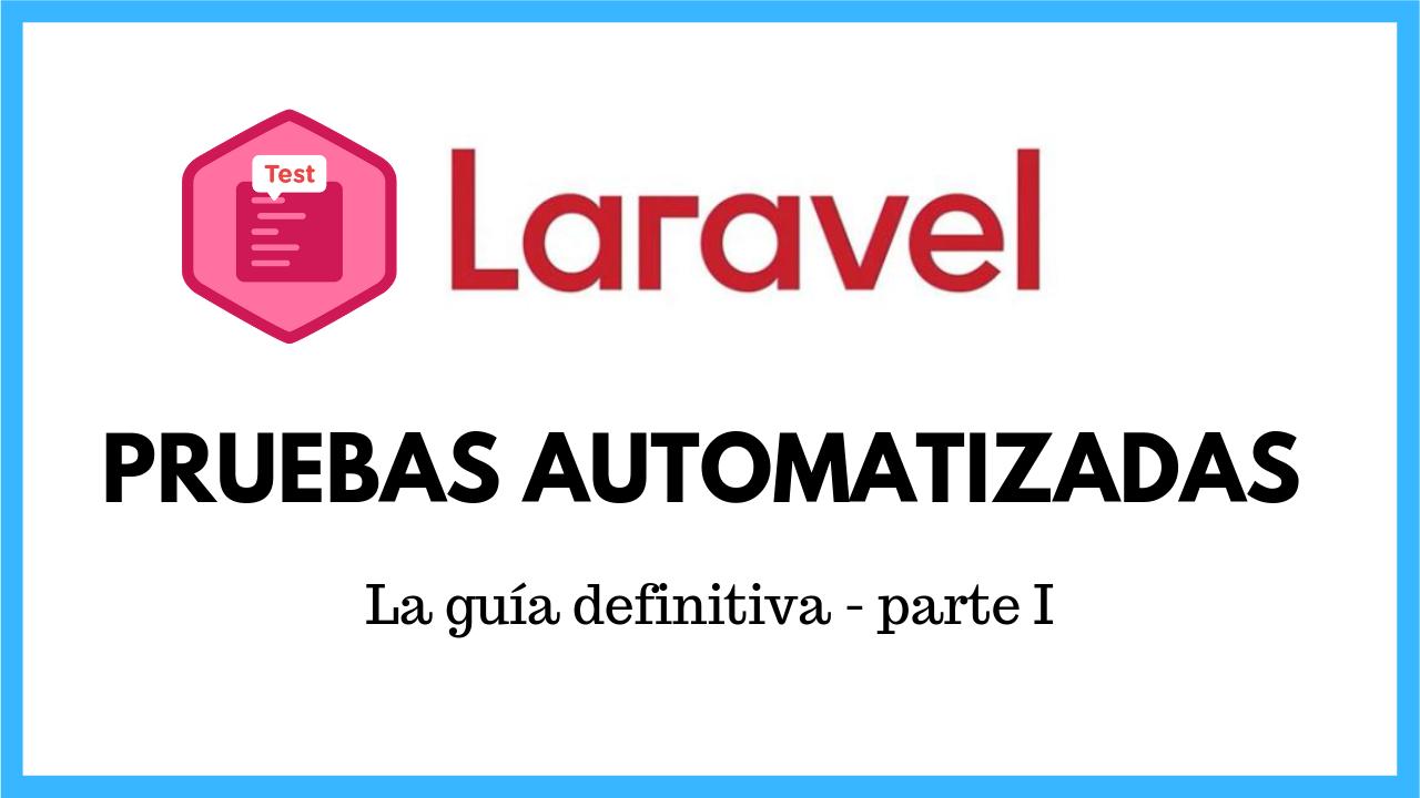 Haciendo Pruebas Automatizadas en Laravel