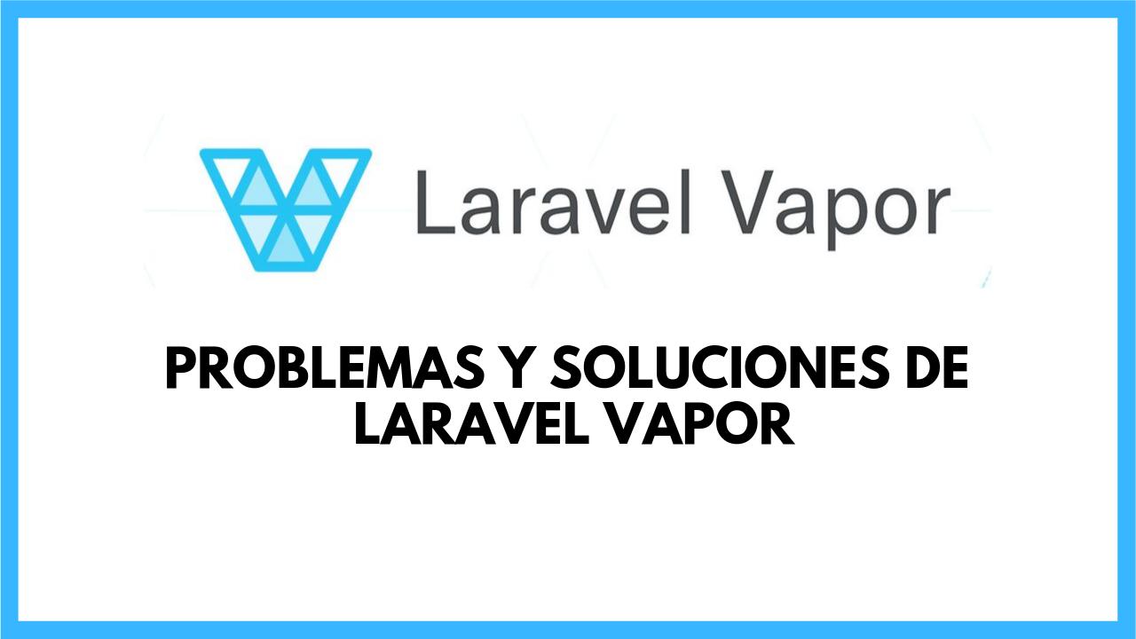 Problemas y soluciones en Laravel Vapor