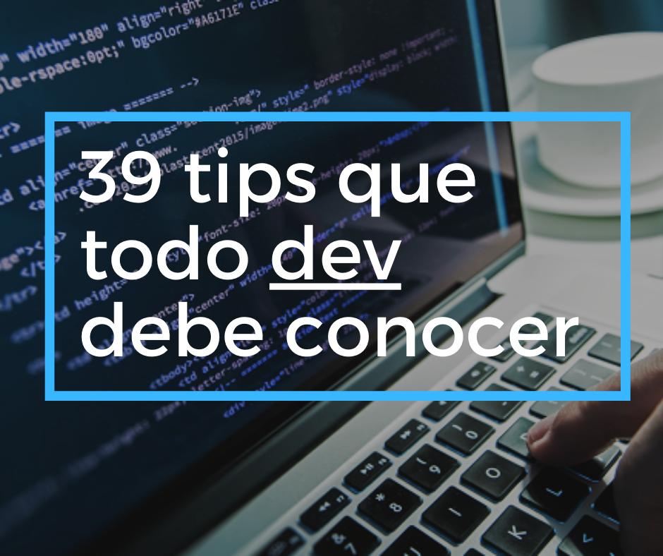 39 tips que todo programador debe tener en cuenta